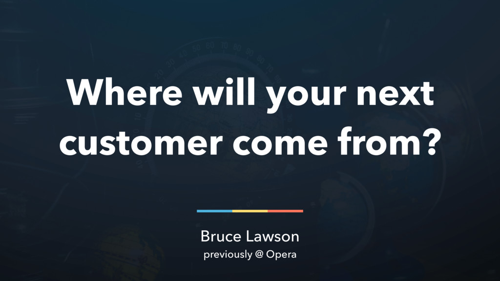 Bruce Lawson previously @ Opera Where will your...