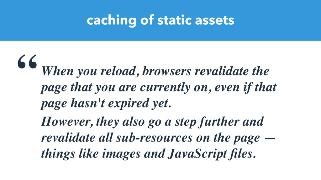 "caching of static assets ""When you reload, brow..."