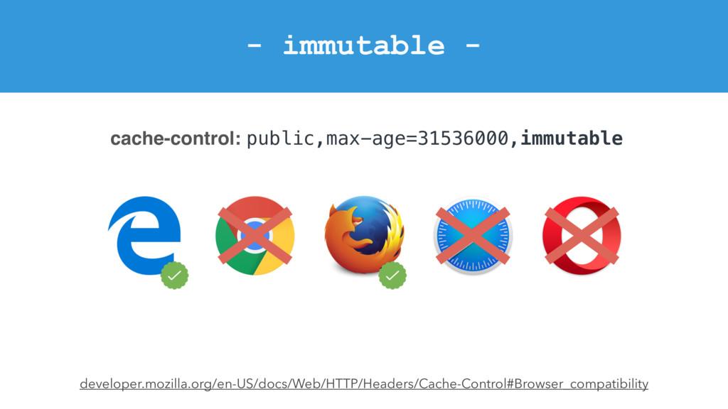 - immutable - developer.mozilla.org/en-US/docs/...