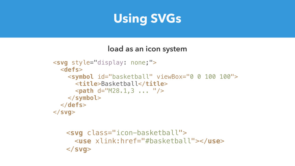 "Using SVGs <svg style=""display: none;""> <defs> ..."