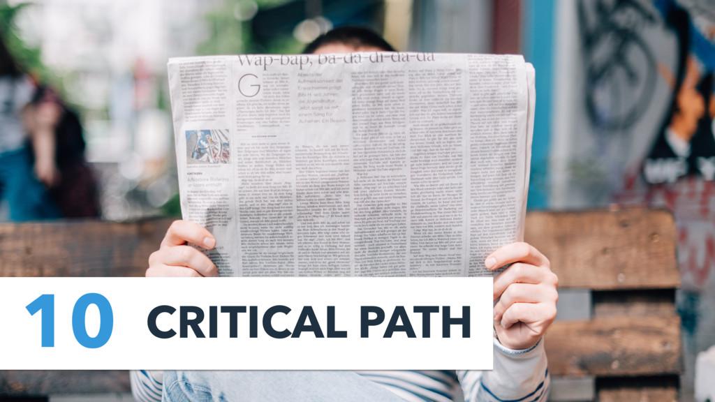 10 CRITICAL PATH