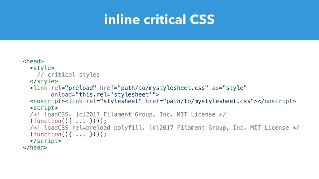 inline critical CSS <head> <style> // critical ...