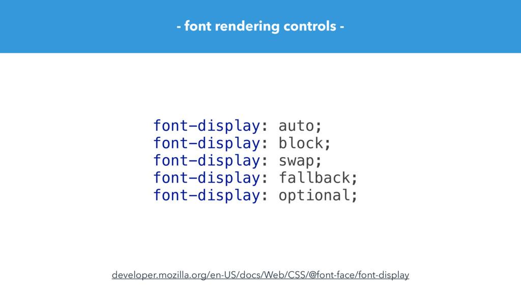 - font rendering controls - font-display: auto;...