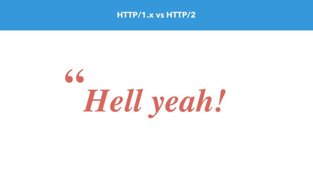 """HTTP/1.x vs HTTP/2 """"Hell yeah!"""