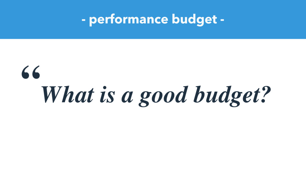 "- performance budget - "" What is a good budget?"