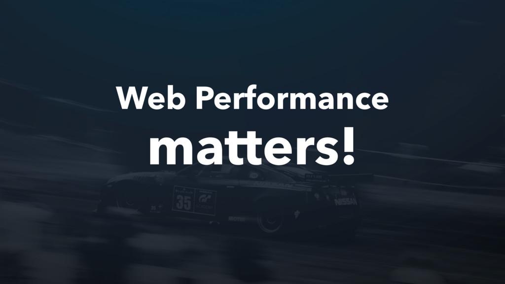 Web Performance matters!