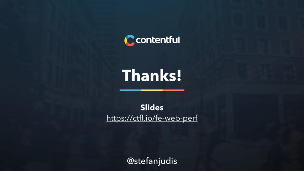 Thanks! @stefanjudis Slides https://ctfl.io/fe-w...