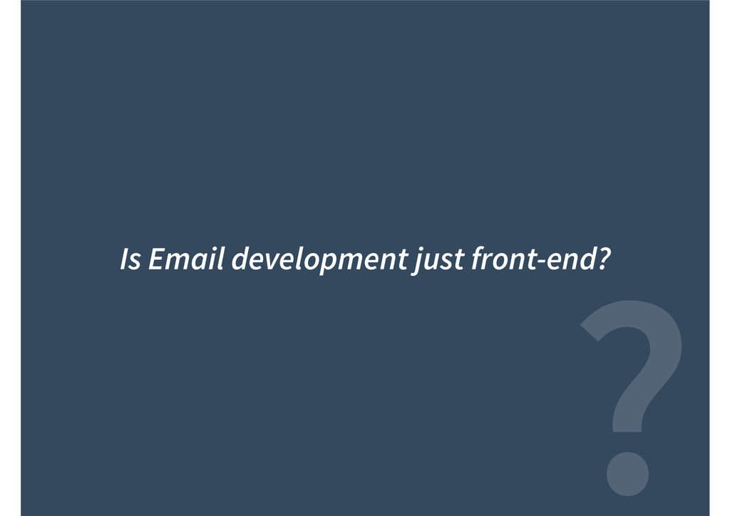 ? Is Email development just front-end?