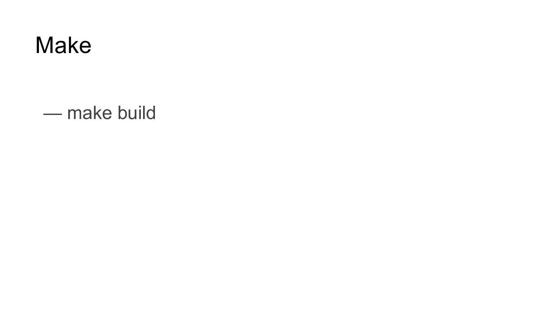 Make — make build