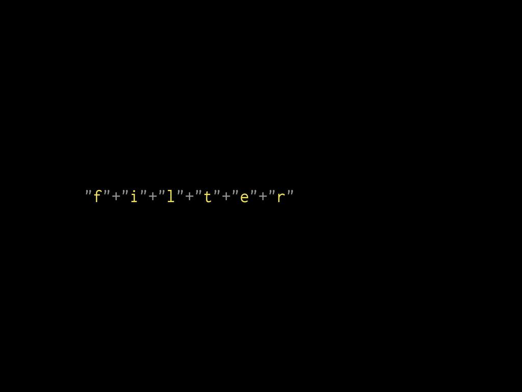 """[][""""f""""+""""i""""+""""l""""+""""t""""+""""e""""+""""r""""]"""