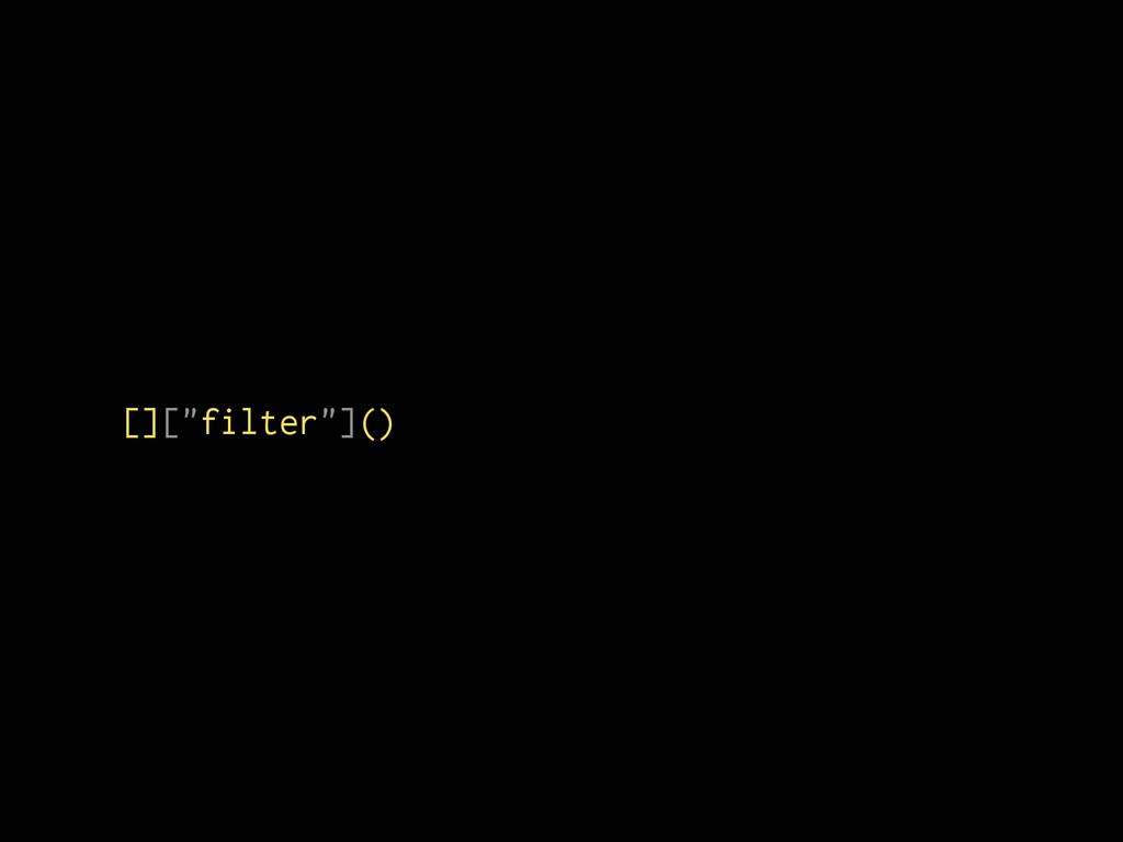 """[][""""filter""""]()"""
