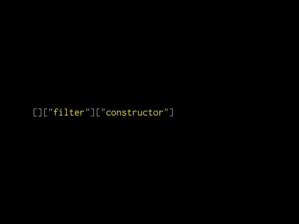 """[][""""filter""""][""""constructor""""]"""