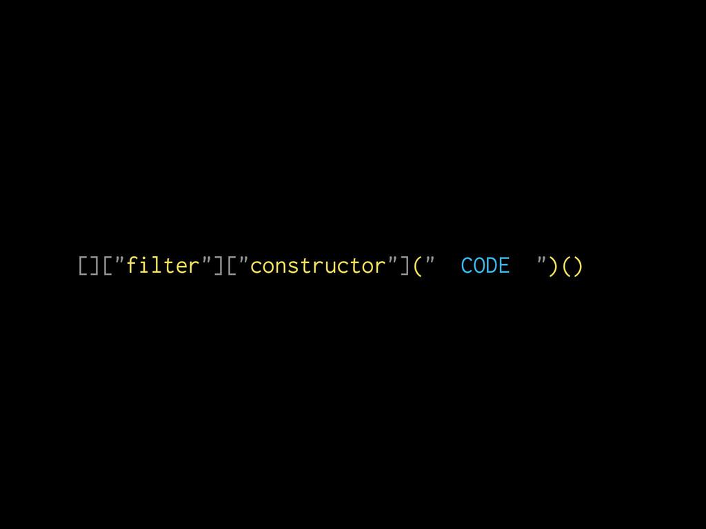 "[][""filter""][""constructor""]("" CODE "")()"