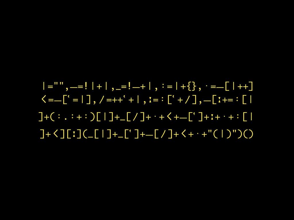 "Ƙ="""",Ɩ=!Ƙ+Ƙ,_=!Ɩ+Ƙ,ὺ=Ƙ+{},ǁ=Ɩ[Ƙ++] 〱=Ɩ[ʽ=Ƙ],⽌=+..."