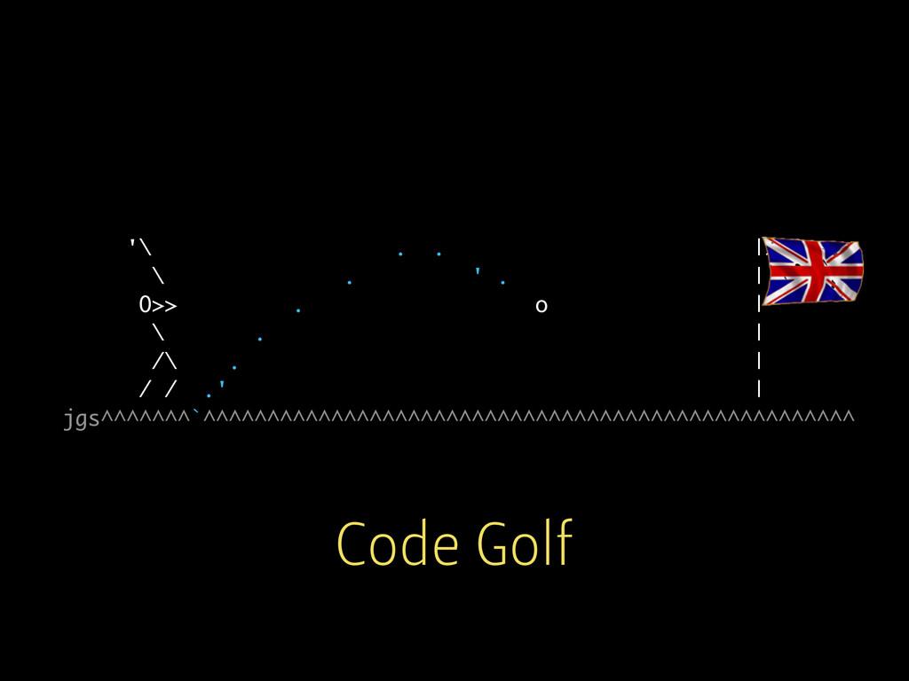 Code Golf '\ . . |>18>> \ . ' . | O>> . 'o | \ ...