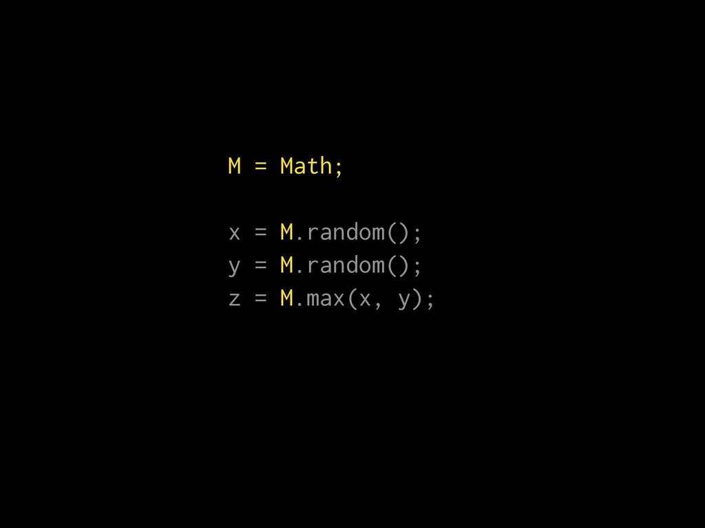 M = Math; ! x = M.random(); y = M.random(); z =...