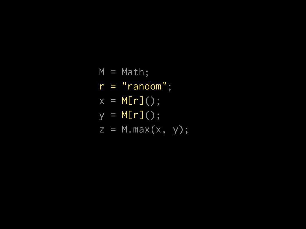 "M = Math; r = ""random""; x = M[r](); y = M[r]();..."
