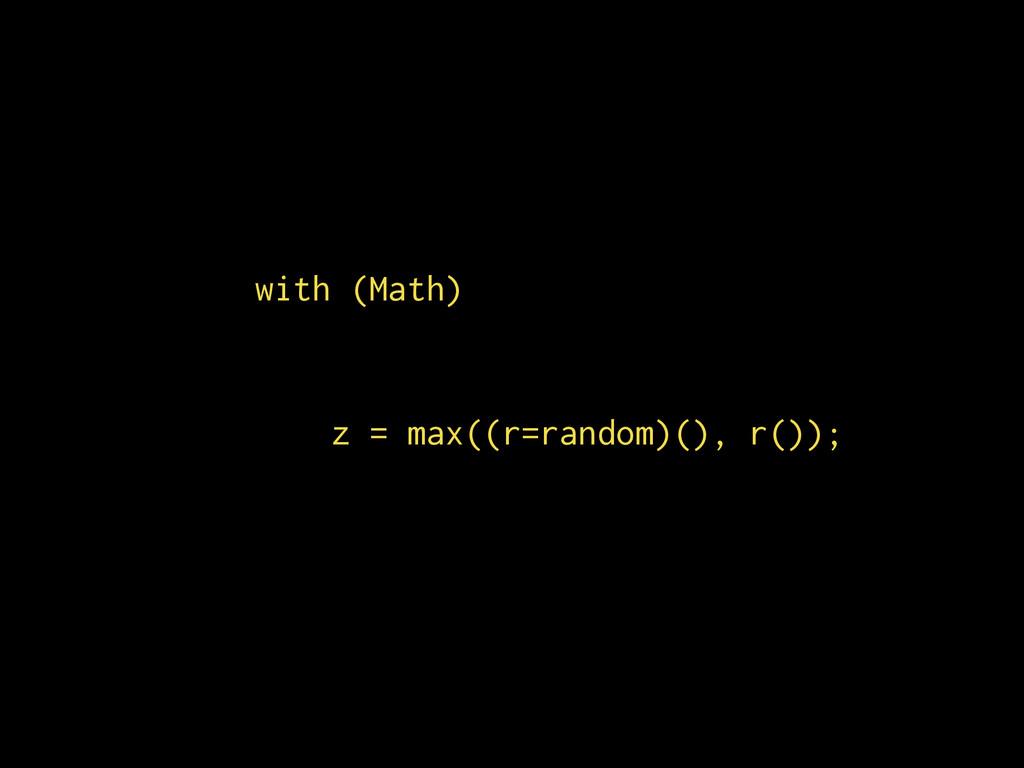 with (Math) ! z = max((r=random)(), r());