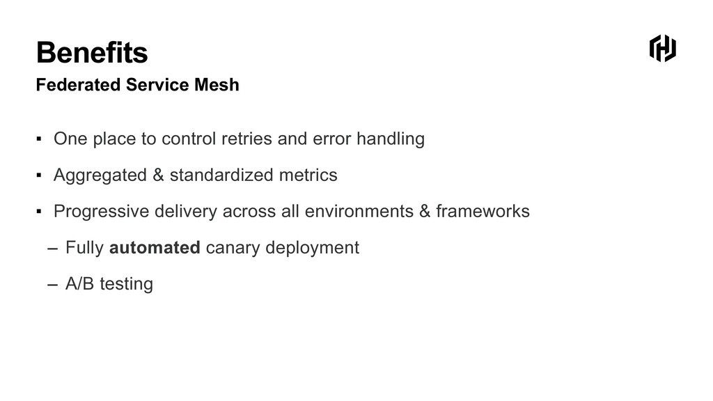 Benefits Federated Service Mesh ▪ One place to ...