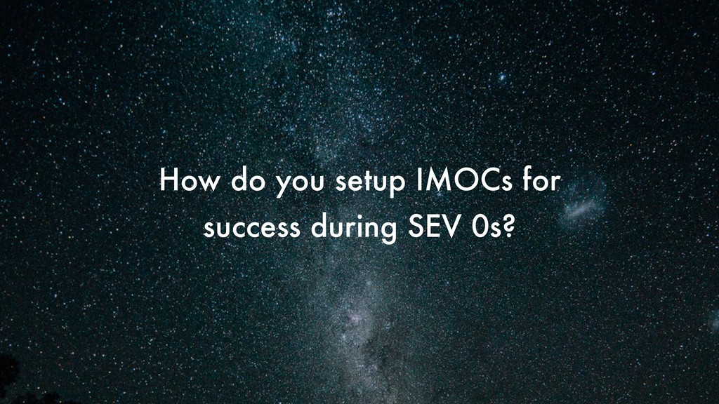 How do you setup IMOCs for success during SEV 0...