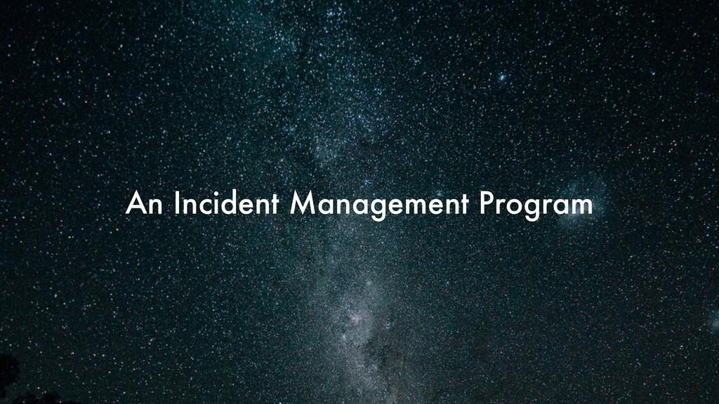 An Incident Management Program
