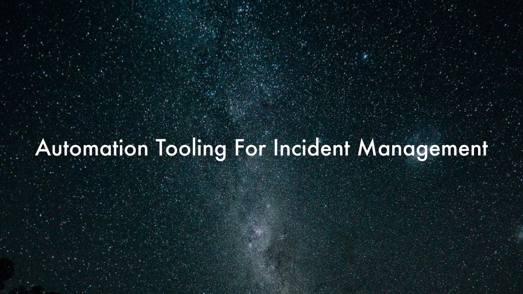 Automation Tooling For Incident Management