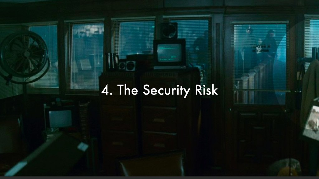 4. The Security Risk