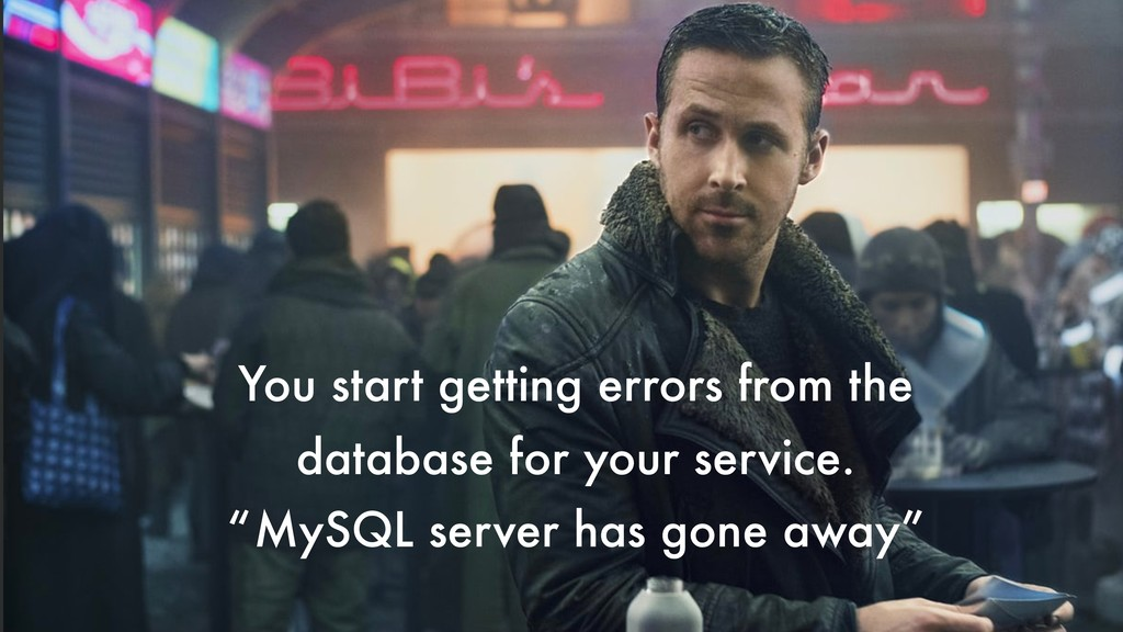 You start getting errors from the database for ...