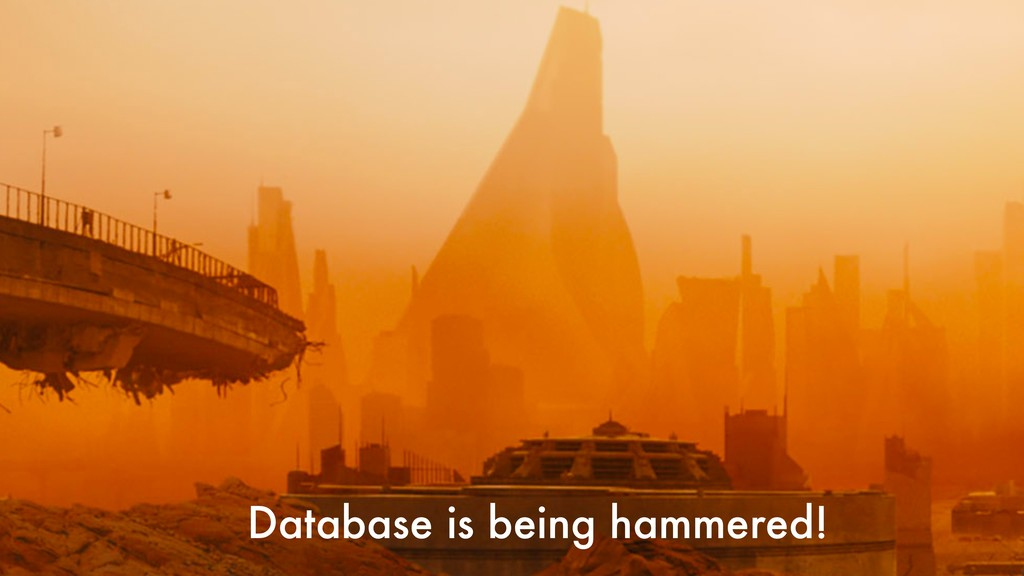 Database is being hammered!