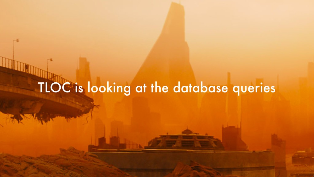 TLOC is looking at the database queries