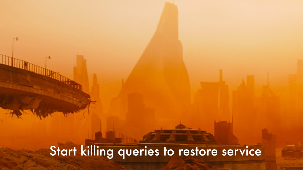 Start killing queries to restore service