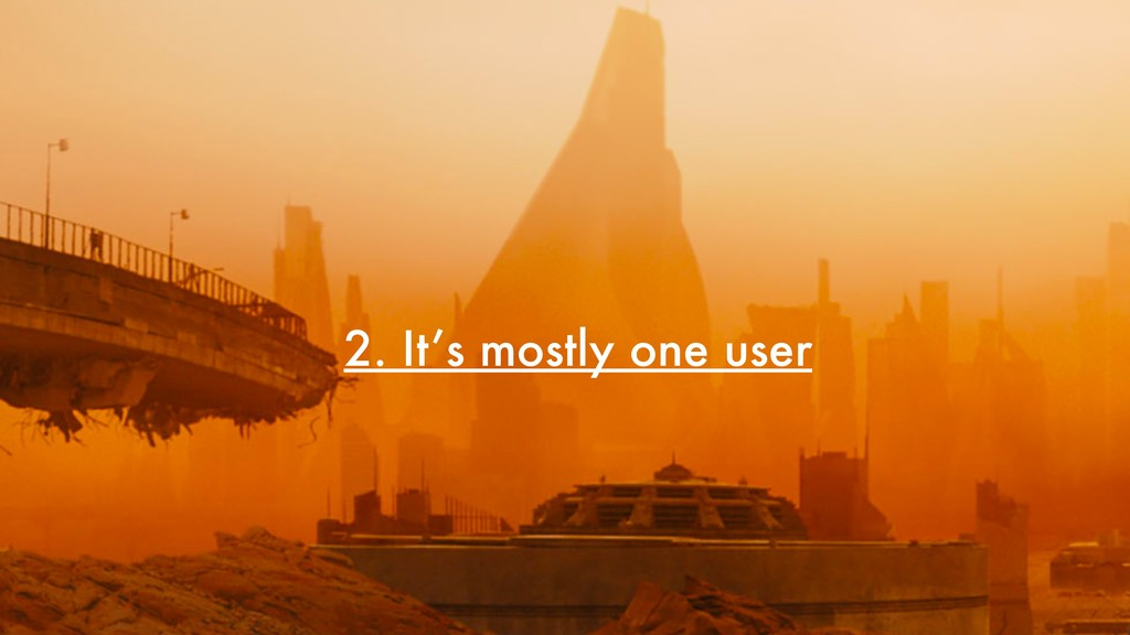 2. It's mostly one user