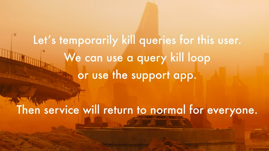 Let's temporarily kill queries for this user. W...