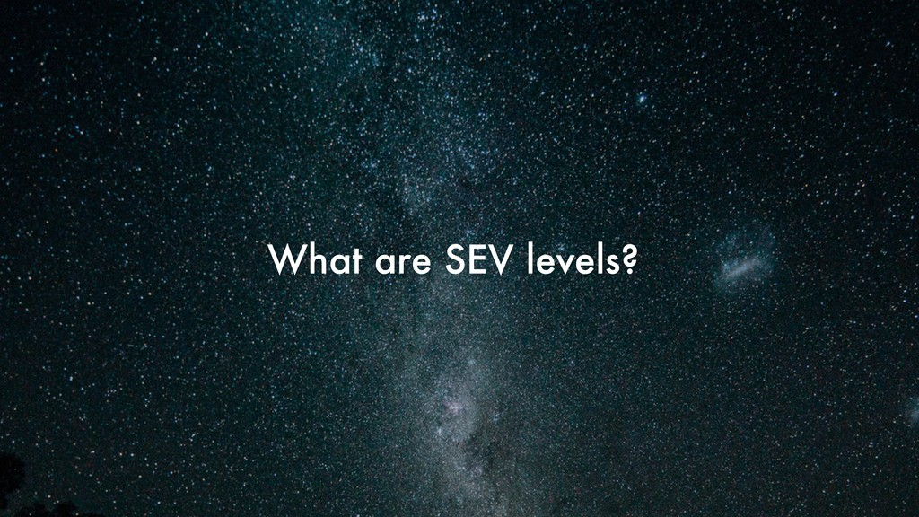 What are SEV levels?