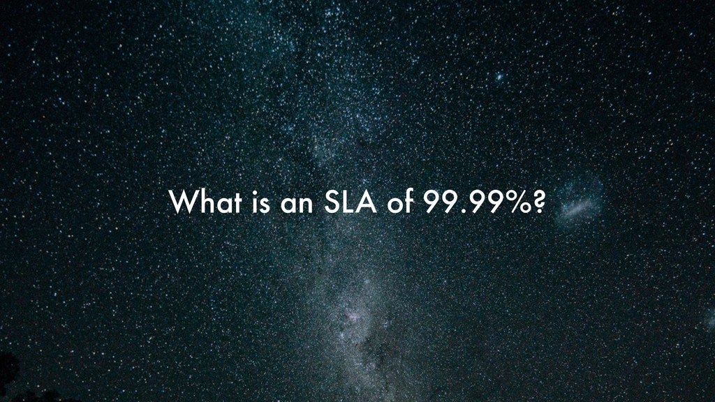 What is an SLA of 99.99%?
