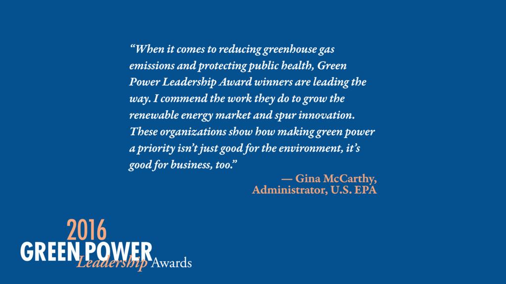 """— Gina McCarthy, Administrator, U.S. EPA """"When ..."""