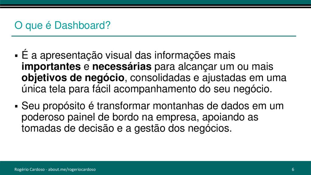 O que é Dashboard?  É a apresentação visual da...