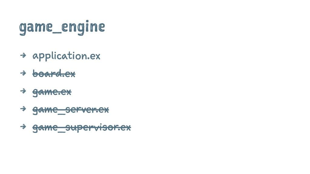 game_engine 4 application.ex 4 board.ex 4 game....