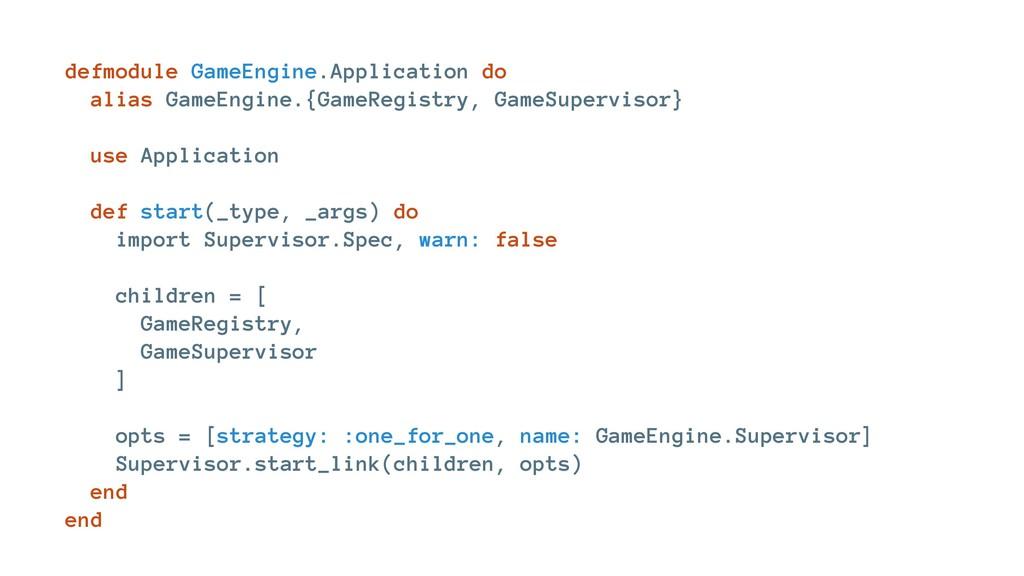 defmodule GameEngine.Application do alias GameE...