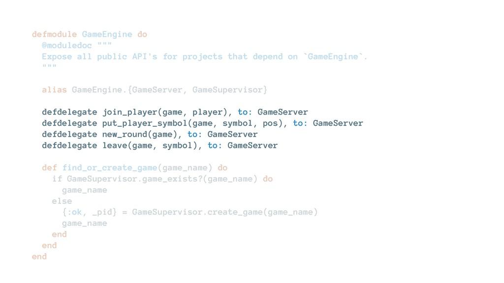 "defmodule GameEngine do @moduledoc """""" Expose a..."
