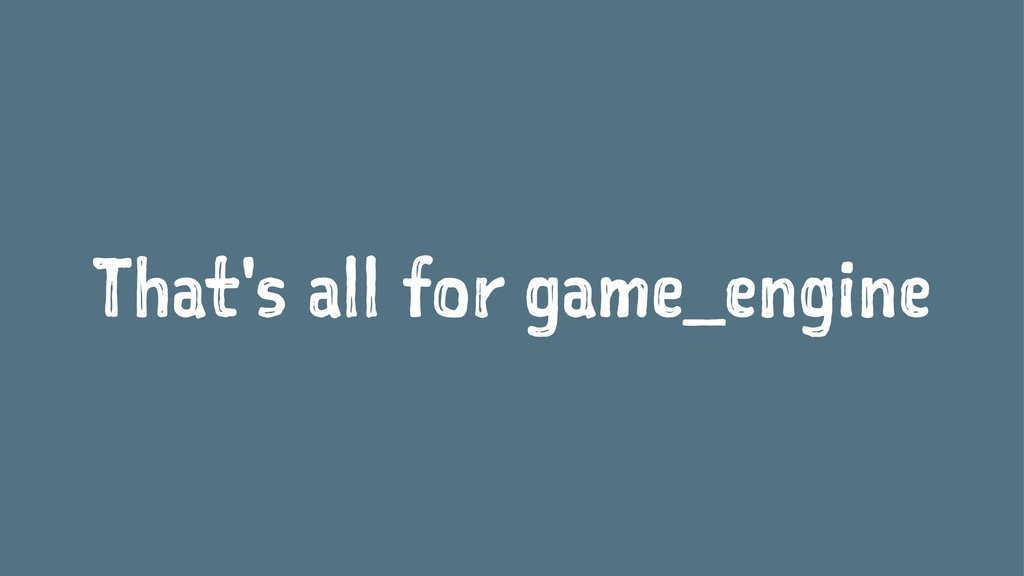 That's all for game_engine