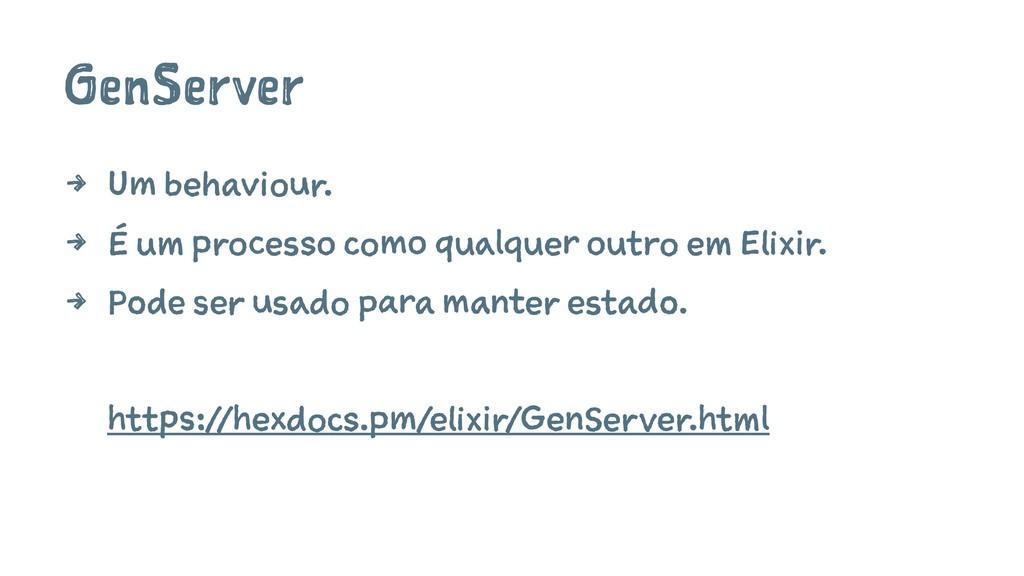 GenServer 4 Um behaviour. 4 É um processo como ...