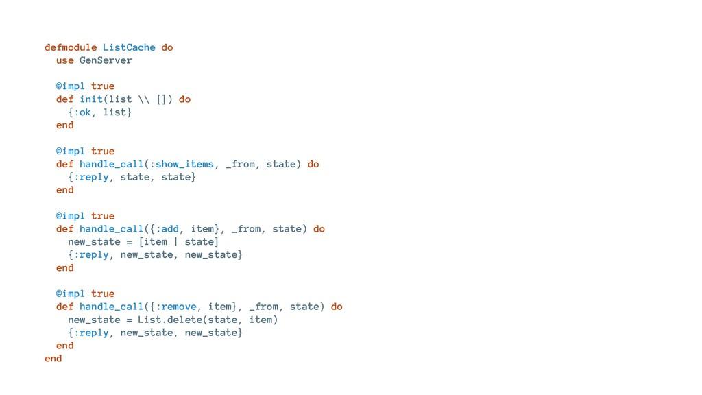 defmodule ListCache do use GenServer @impl true...