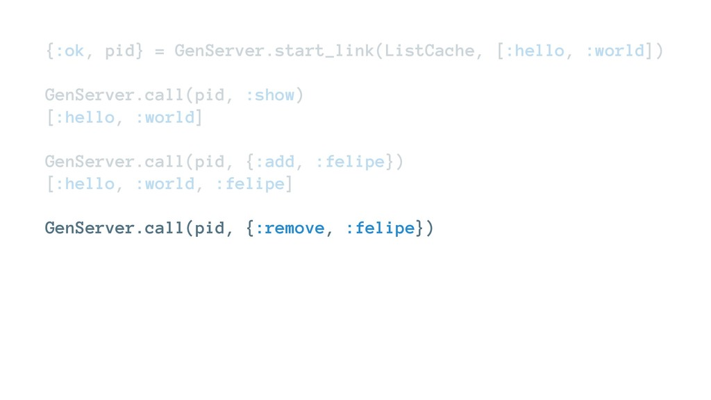 {:ok, pid} = GenServer.start_link(ListCache, [:...