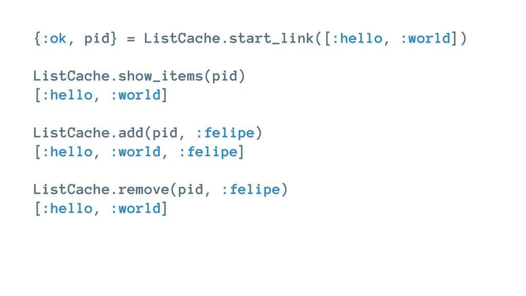 {:ok, pid} = ListCache.start_link([:hello, :wor...