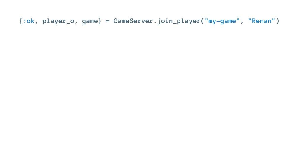 {:ok, player_o, game} = GameServer.join_player(...