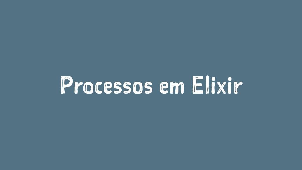 Processos em Elixir