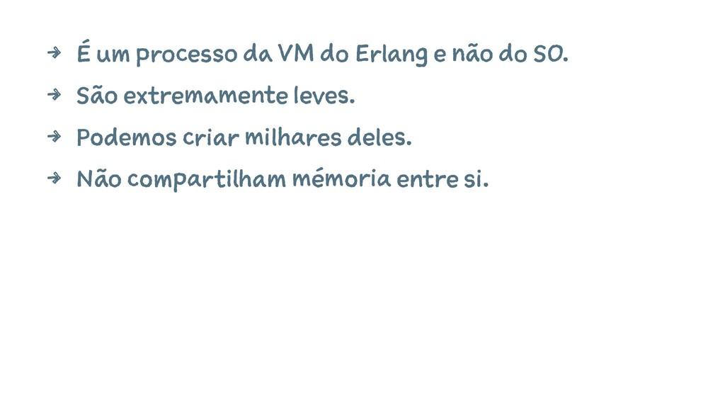 4 É um processo da VM do Erlang e não do SO. 4 ...