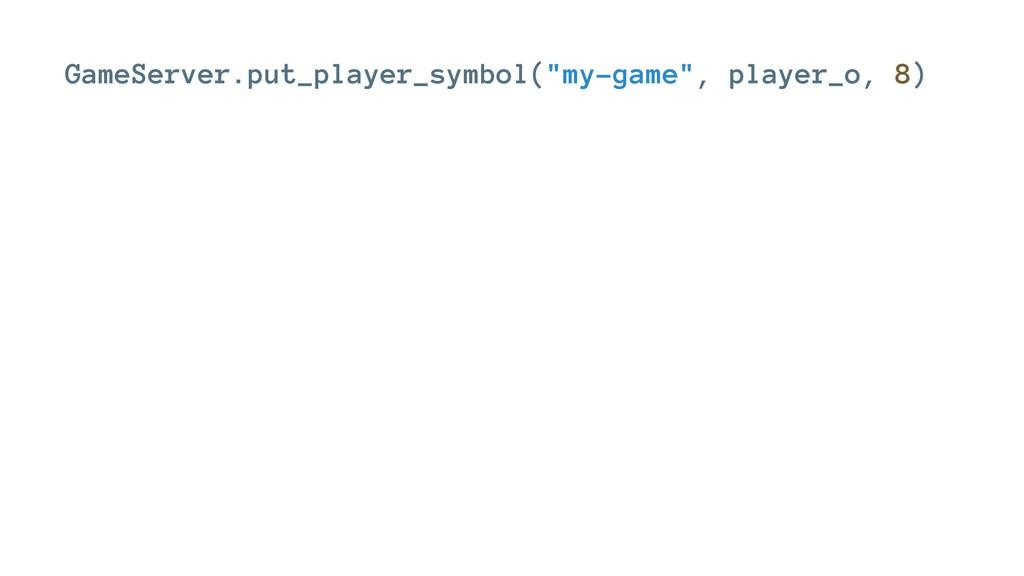 "GameServer.put_player_symbol(""my-game"", player_..."