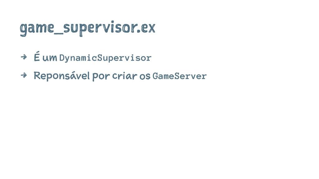 game_supervisor.ex 4 É um DynamicSupervisor 4 R...